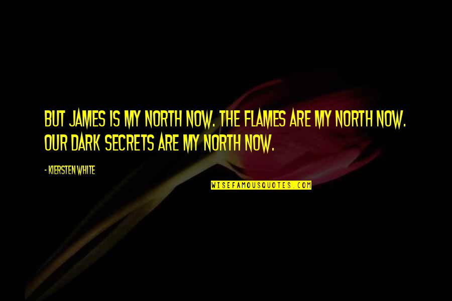 Fia Quotes By Kiersten White: But James is my north now. The flames