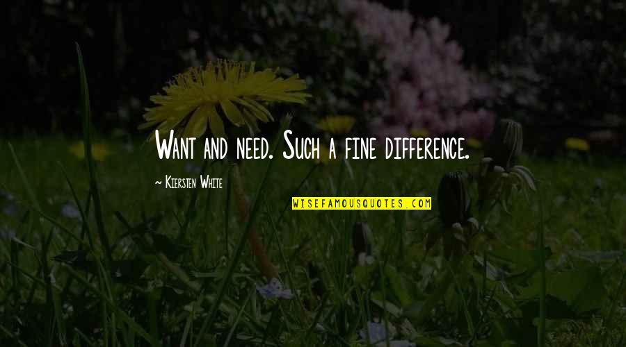 Fia Quotes By Kiersten White: Want and need. Such a fine difference.