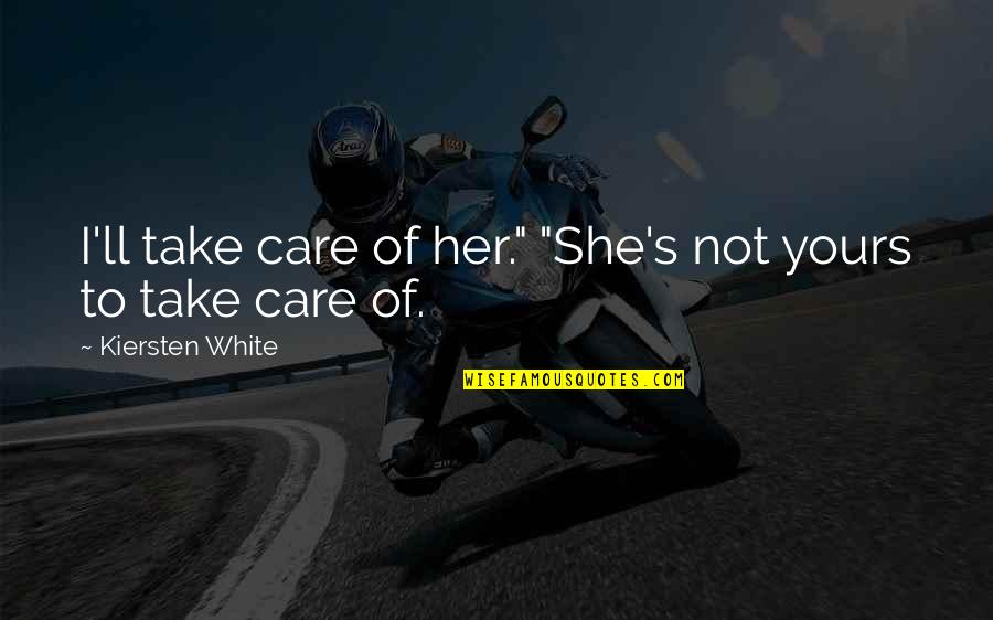 "Fia Quotes By Kiersten White: I'll take care of her."" ""She's not yours"