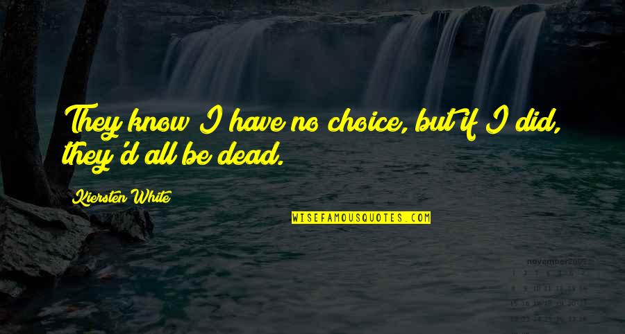 Fia Quotes By Kiersten White: They know I have no choice, but if