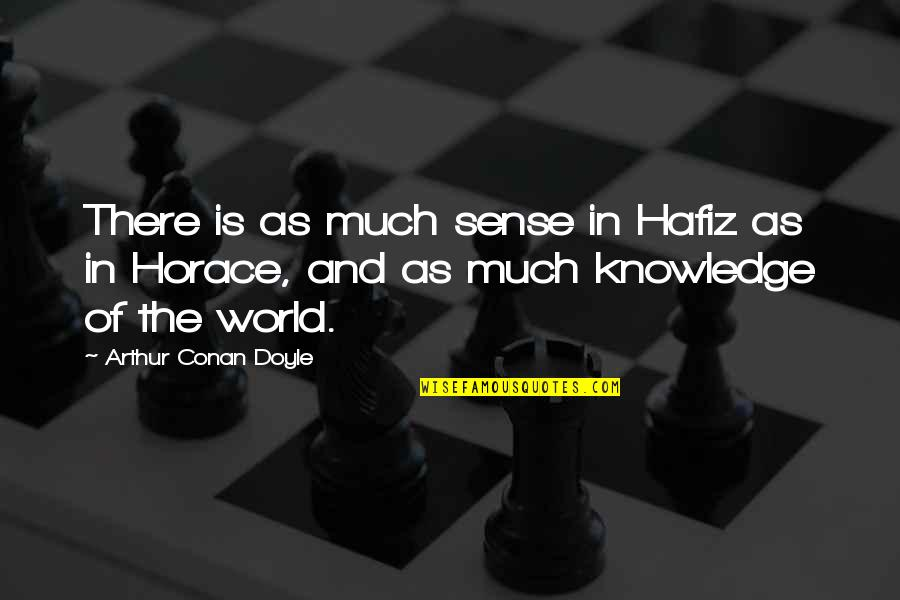 Fibered Quotes By Arthur Conan Doyle: There is as much sense in Hafiz as