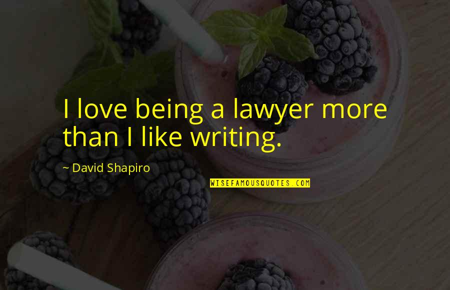 Fibered Quotes By David Shapiro: I love being a lawyer more than I