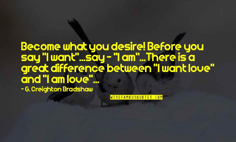 "Fibered Quotes By G. Creighton Bradshaw: Become what you desire! Before you say ""I"