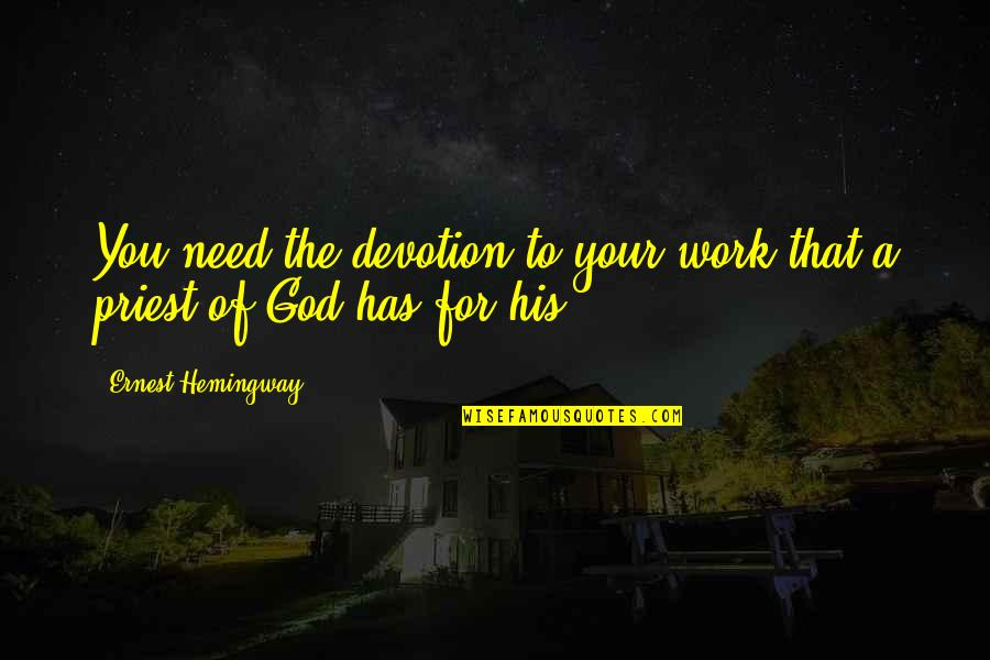 Fibrilaao Quotes By Ernest Hemingway,: You need the devotion to your work that