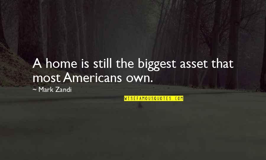 Fibrilaao Quotes By Mark Zandi: A home is still the biggest asset that