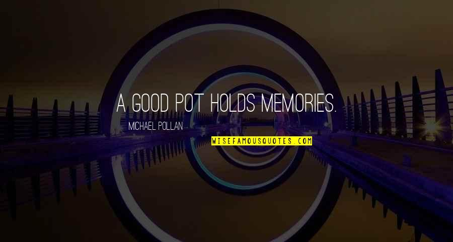 Fibrilaao Quotes By Michael Pollan: A good pot holds memories.