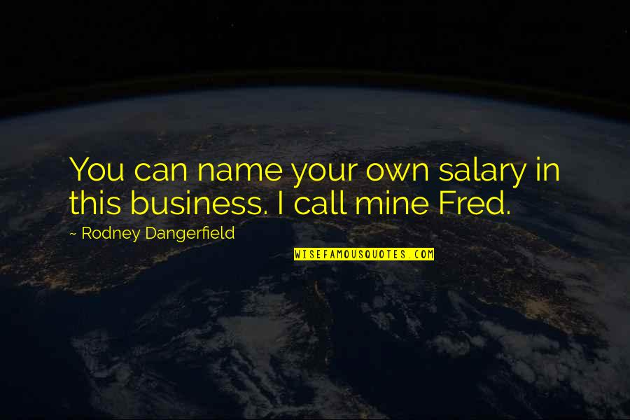 Fibrilaao Quotes By Rodney Dangerfield: You can name your own salary in this