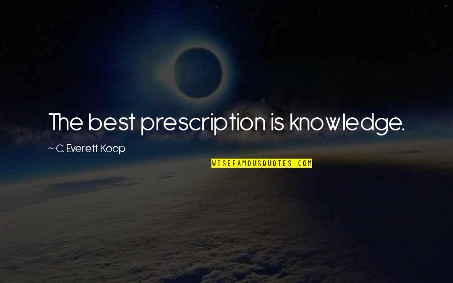 Fibrils Quotes By C. Everett Koop: The best prescription is knowledge.