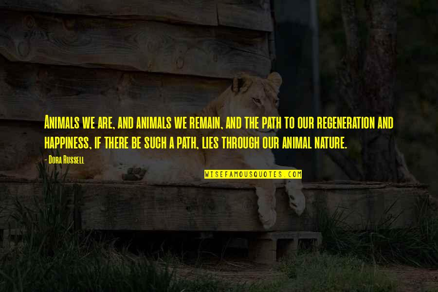 Fibrils Quotes By Dora Russell: Animals we are, and animals we remain, and