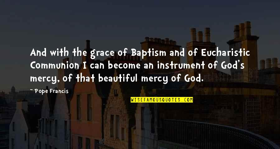 Fibrils Quotes By Pope Francis: And with the grace of Baptism and of