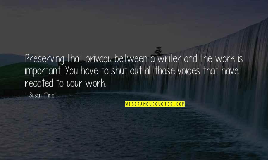 Fibrils Quotes By Susan Minot: Preserving that privacy between a writer and the