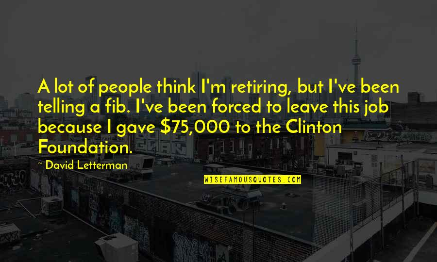 Fib's Quotes By David Letterman: A lot of people think I'm retiring, but