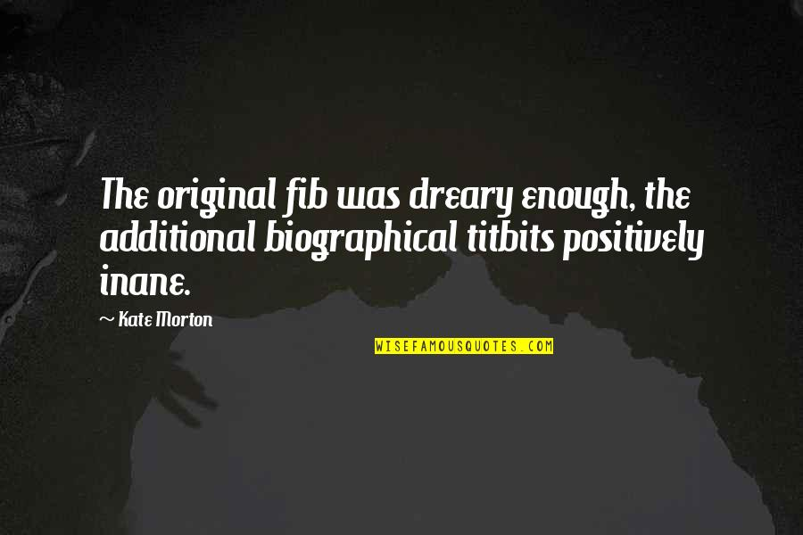 Fib's Quotes By Kate Morton: The original fib was dreary enough, the additional