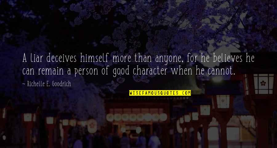 Fib's Quotes By Richelle E. Goodrich: A liar deceives himself more than anyone, for