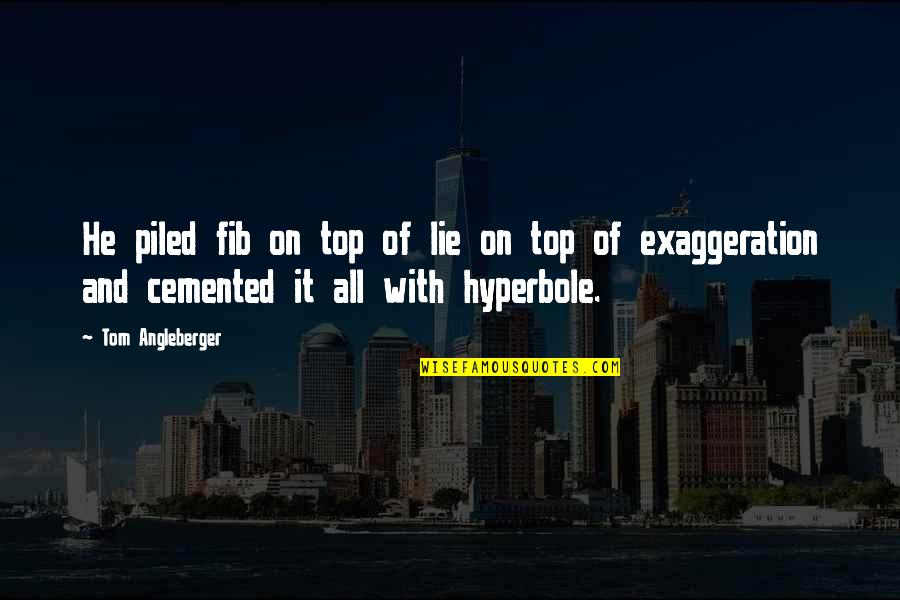 Fib's Quotes By Tom Angleberger: He piled fib on top of lie on