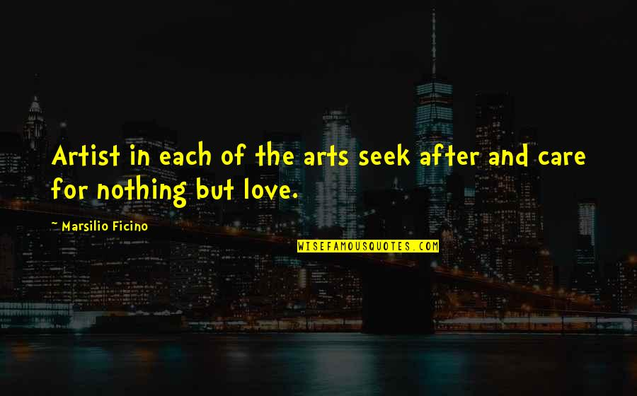 Ficino Quotes By Marsilio Ficino: Artist in each of the arts seek after