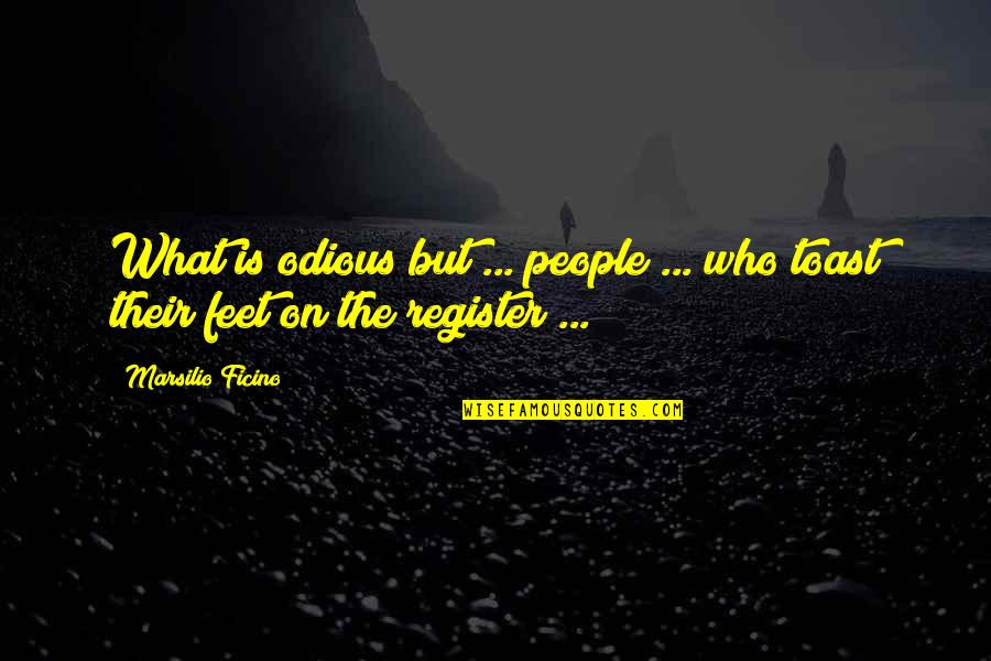 Ficino Quotes By Marsilio Ficino: What is odious but ... people ... who