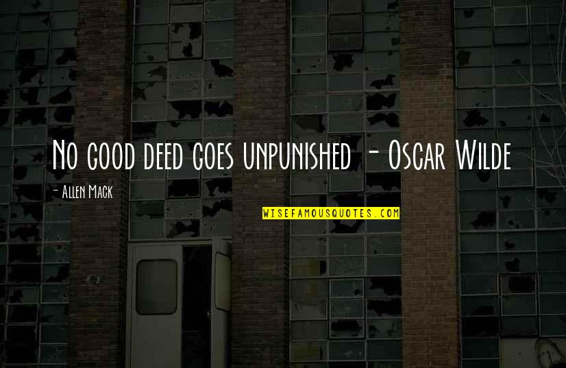 Fict Quotes By Allen Mack: No good deed goes unpunished - Oscar Wilde