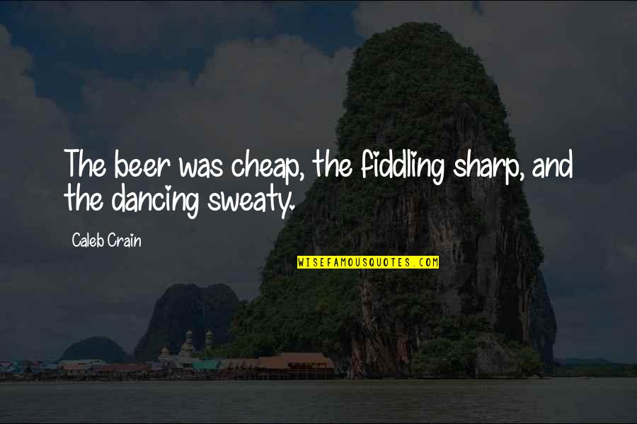 Fiddling Quotes By Caleb Crain: The beer was cheap, the fiddling sharp, and