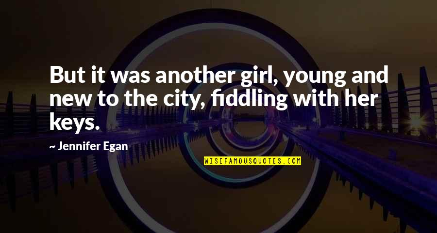 Fiddling Quotes By Jennifer Egan: But it was another girl, young and new