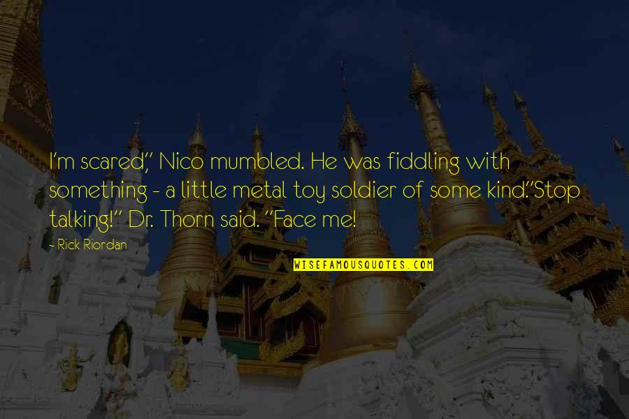 "Fiddling Quotes By Rick Riordan: I'm scared,"" Nico mumbled. He was fiddling with"