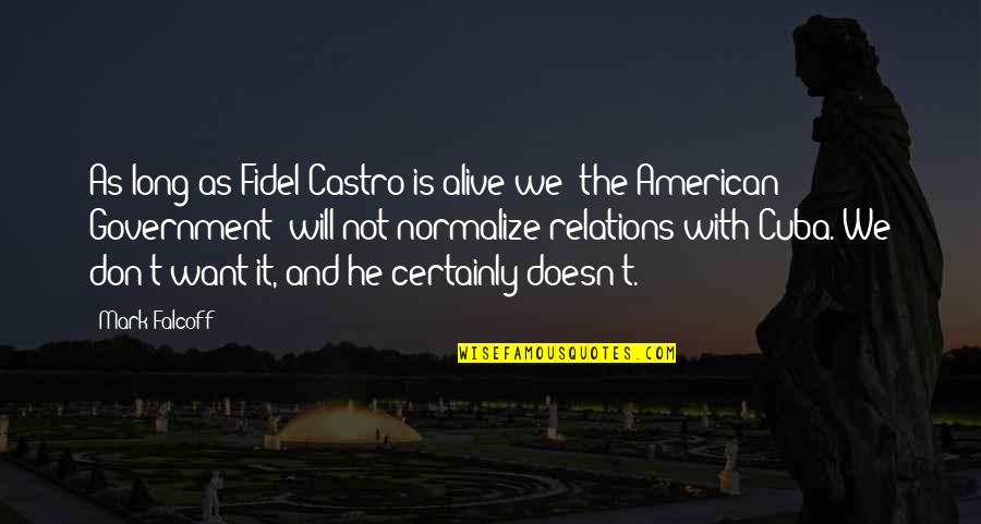 Fidel Castro Cuba Quotes By Mark Falcoff: As long as Fidel Castro is alive we