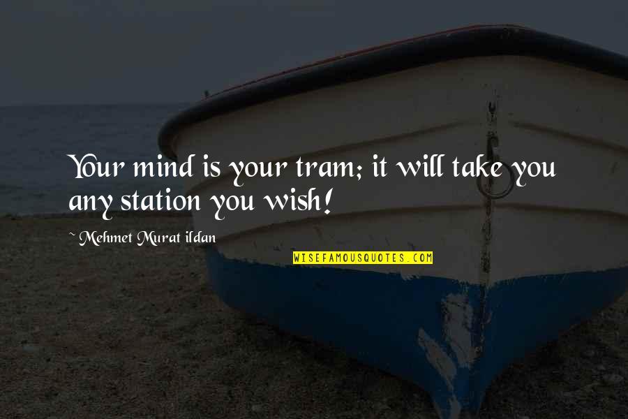 Fidel Castro Cuba Quotes By Mehmet Murat Ildan: Your mind is your tram; it will take