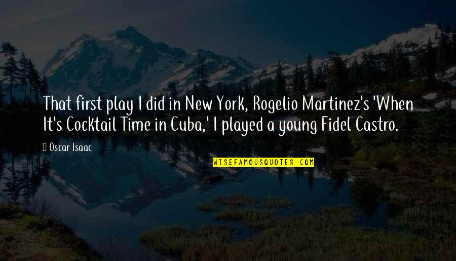 Fidel Castro Cuba Quotes By Oscar Isaac: That first play I did in New York,