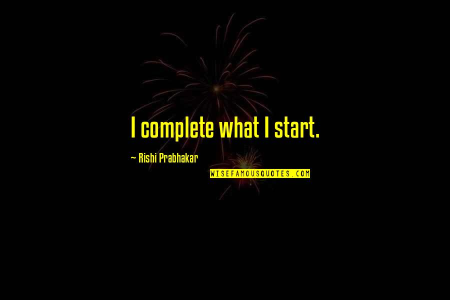 Fidel Castro Cuba Quotes By Rishi Prabhakar: I complete what I start.