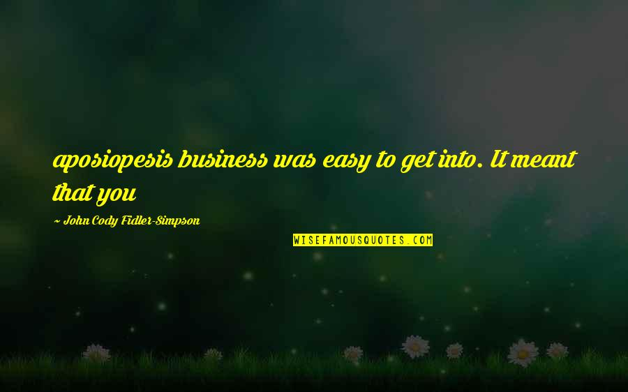 Fidler Quotes By John Cody Fidler-Simpson: aposiopesis business was easy to get into. It