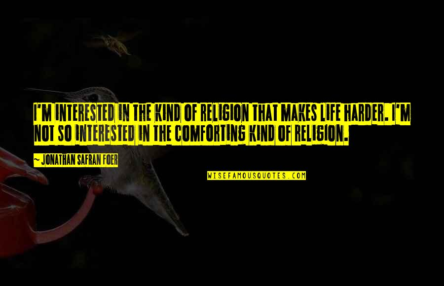 Fierce Creatures Quotes By Jonathan Safran Foer: I'm interested in the kind of religion that