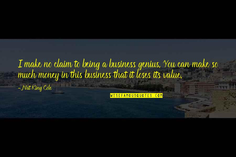 Fierce Creatures Quotes By Nat King Cole: I make no claim to being a business