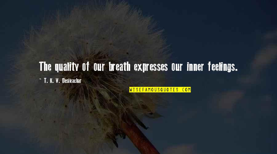 Fierce Creatures Quotes By T. K. V. Desikachar: The quality of our breath expresses our inner