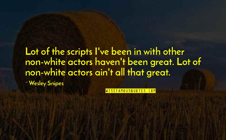 Fierce Creatures Quotes By Wesley Snipes: Lot of the scripts I've been in with