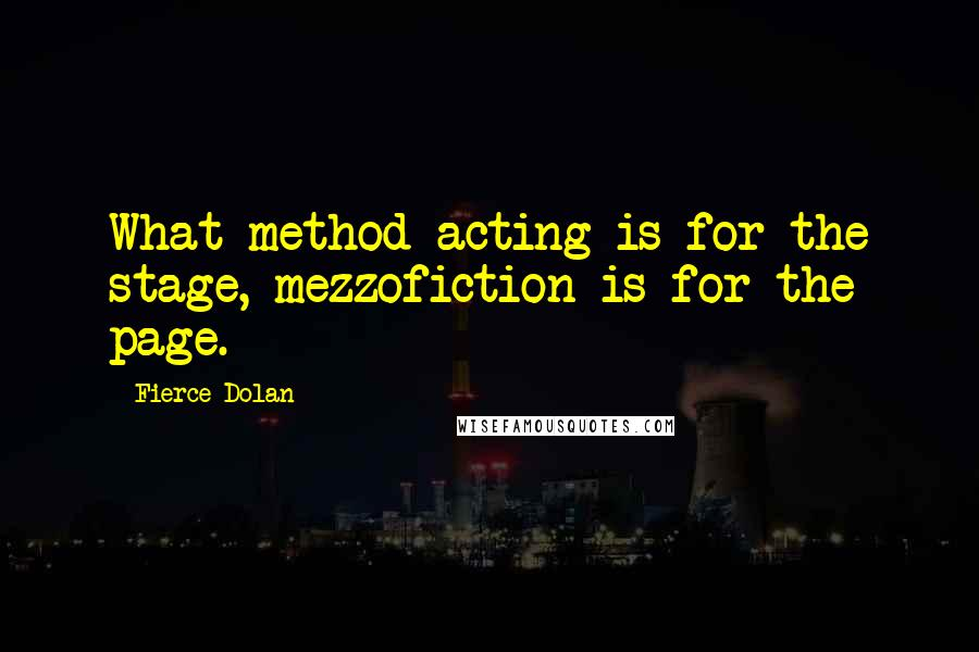 Fierce Dolan quotes: What method acting is for the stage, mezzofiction is for the page.
