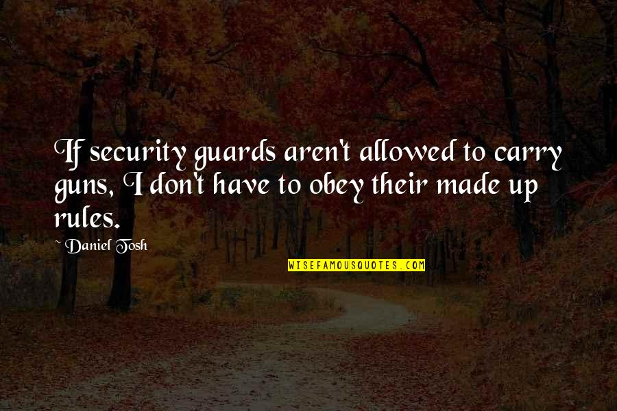 Fiero Quotes By Daniel Tosh: If security guards aren't allowed to carry guns,