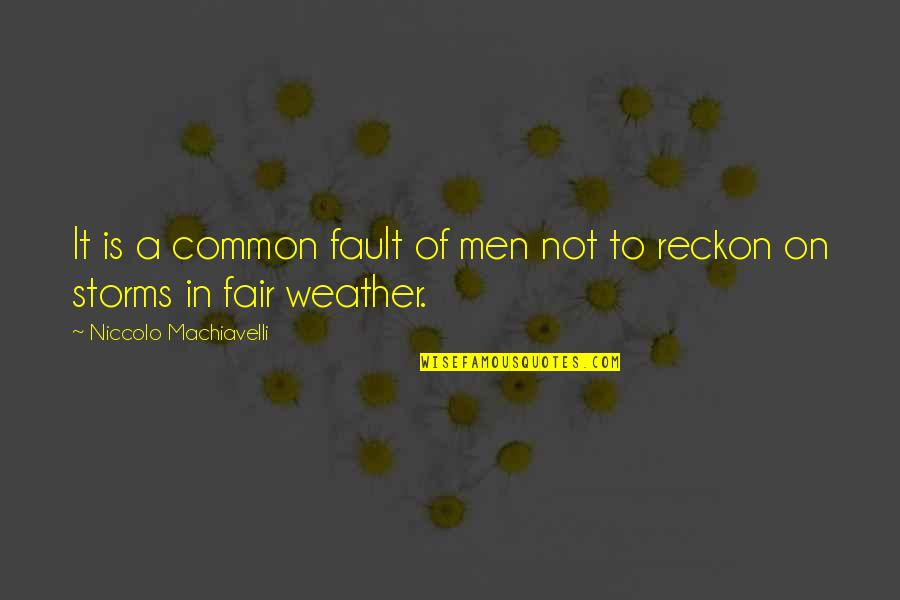 Fiero Quotes By Niccolo Machiavelli: It is a common fault of men not