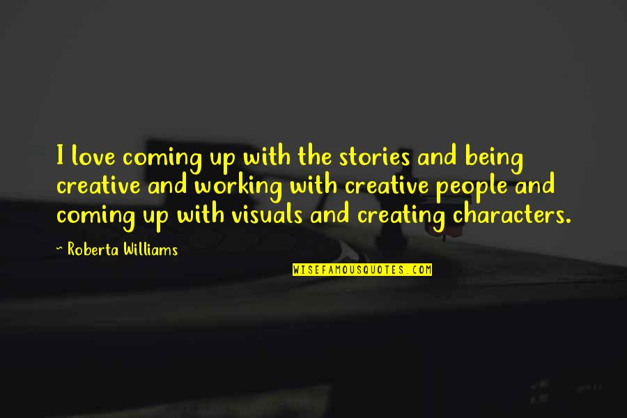 Fiero Quotes By Roberta Williams: I love coming up with the stories and