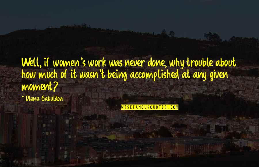 Fiery Cross Quotes By Diana Gabaldon: Well, if women's work was never done, why