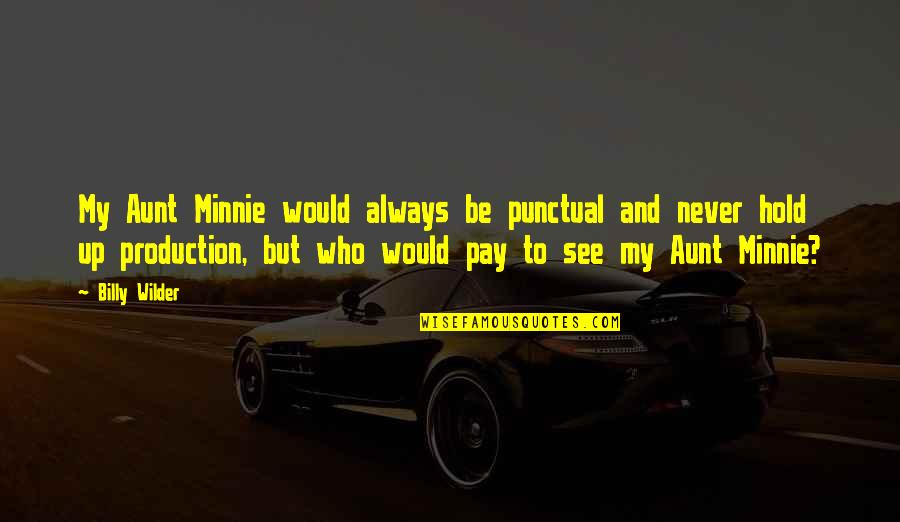 Fiery Eyes Quotes By Billy Wilder: My Aunt Minnie would always be punctual and