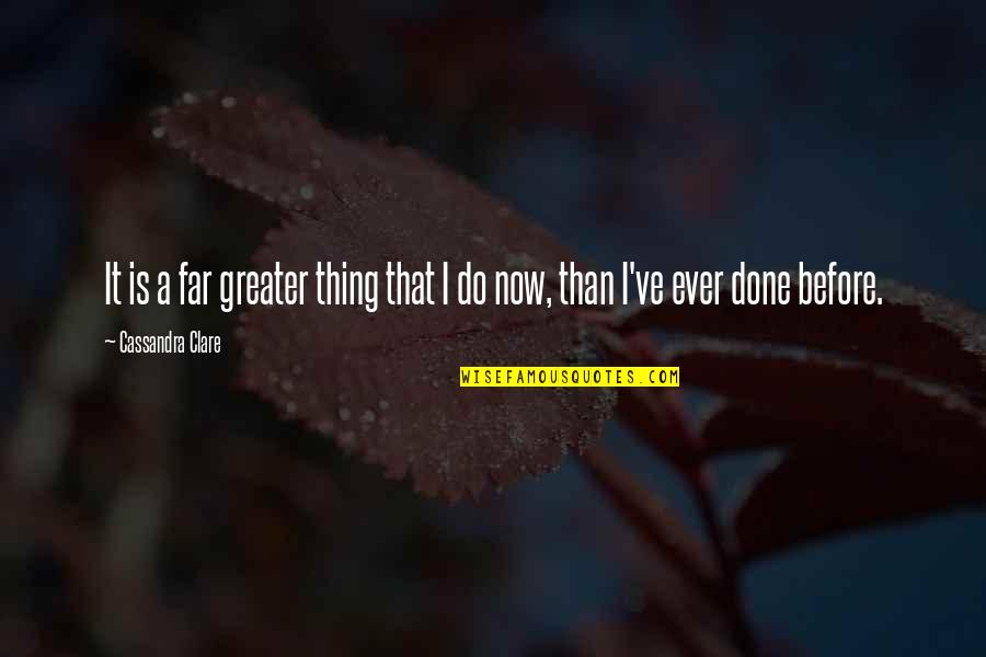 Fiery Eyes Quotes By Cassandra Clare: It is a far greater thing that I