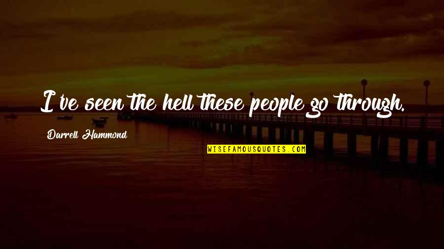 Fiery Eyes Quotes By Darrell Hammond: I've seen the hell these people go through.