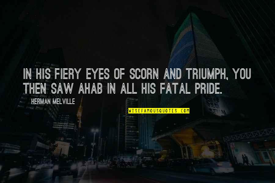 Fiery Eyes Quotes By Herman Melville: In his fiery eyes of scorn and triumph,