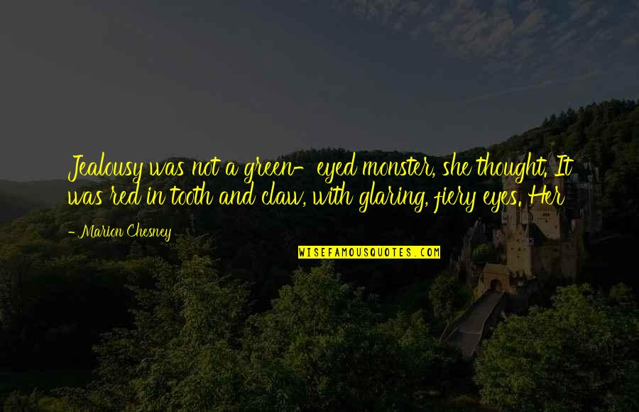 Fiery Eyes Quotes By Marion Chesney: Jealousy was not a green-eyed monster, she thought.