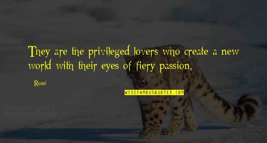 Fiery Eyes Quotes By Rumi: They are the privileged lovers who create a