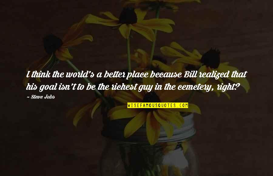 Fiery Eyes Quotes By Steve Jobs: I think the world's a better place because