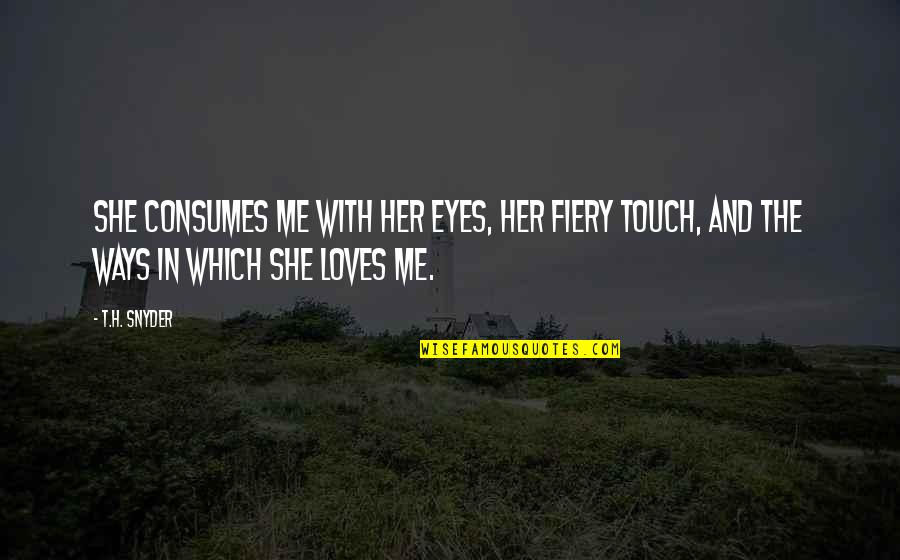 Fiery Eyes Quotes By T.H. Snyder: She consumes me with her eyes, her fiery