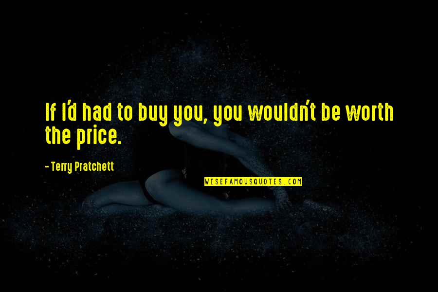 Fiery Eyes Quotes By Terry Pratchett: If I'd had to buy you, you wouldn't