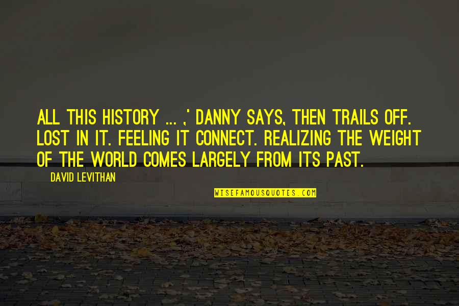 Fifteen And Pregnant Quotes By David Levithan: All this history ... ,' Danny says, then