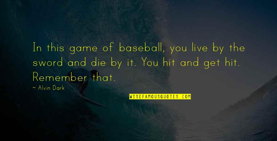 Fifteenth Birthday Quotes By Alvin Dark: In this game of baseball, you live by